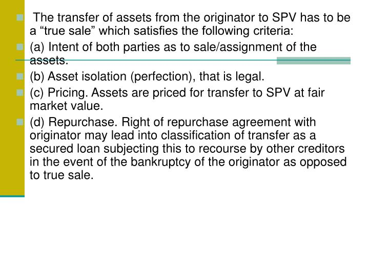 "The transfer of assets from the originator to SPV has to be a ""true sale"" which satisfies the following criteria:"