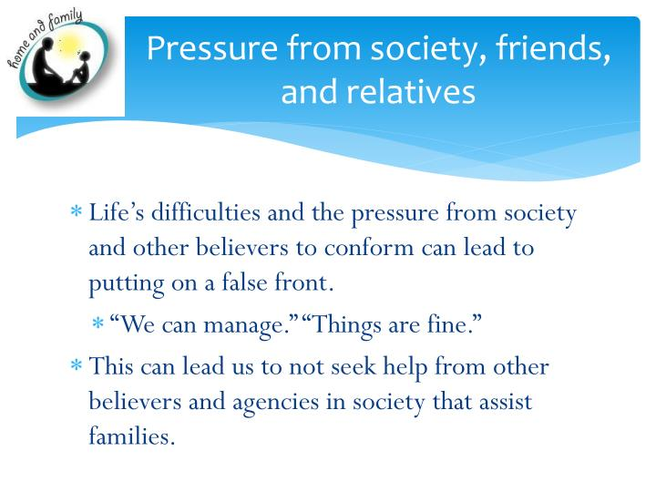 Pressure from society, friends, and relatives