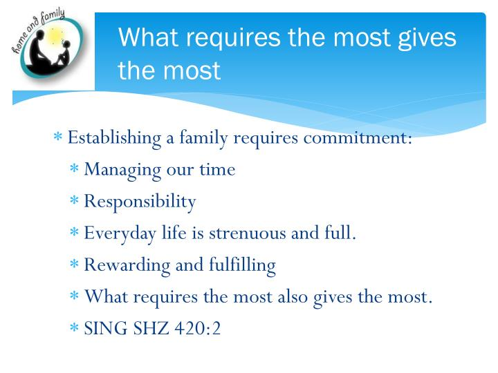 What requires the most gives the most
