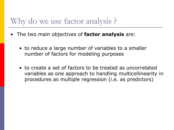 Why do we use factor analysis ?