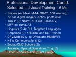 professional development contd selected individual training 6 mo