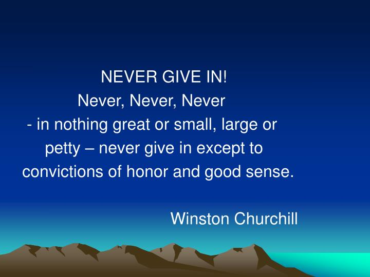 NEVER GIVE IN!