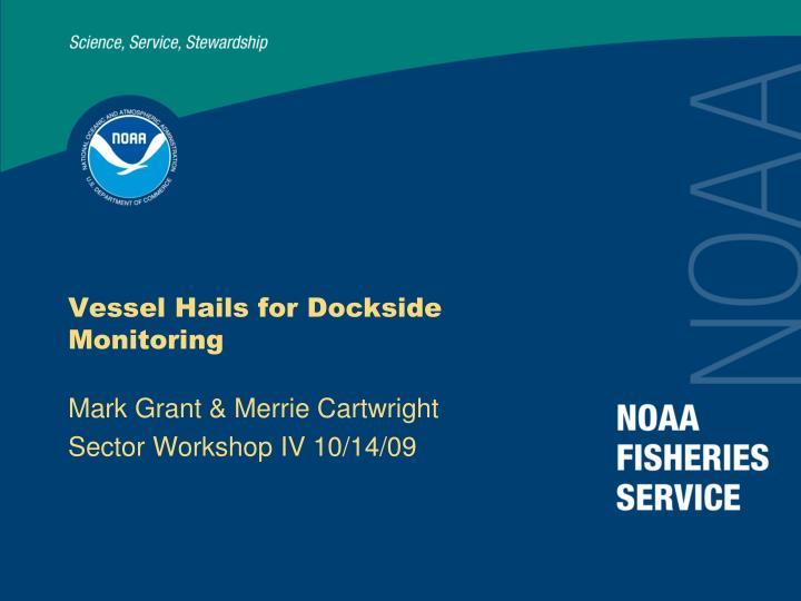 Vessel Hails for Dockside Monitoring