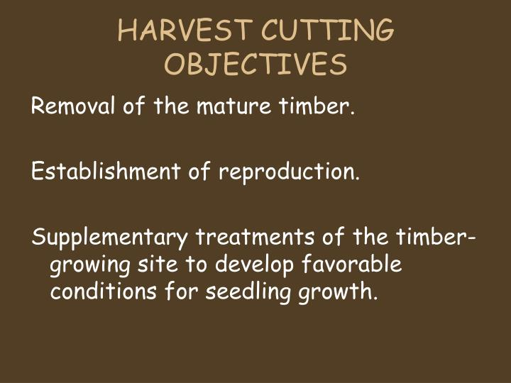 HARVEST CUTTING OBJECTIVES