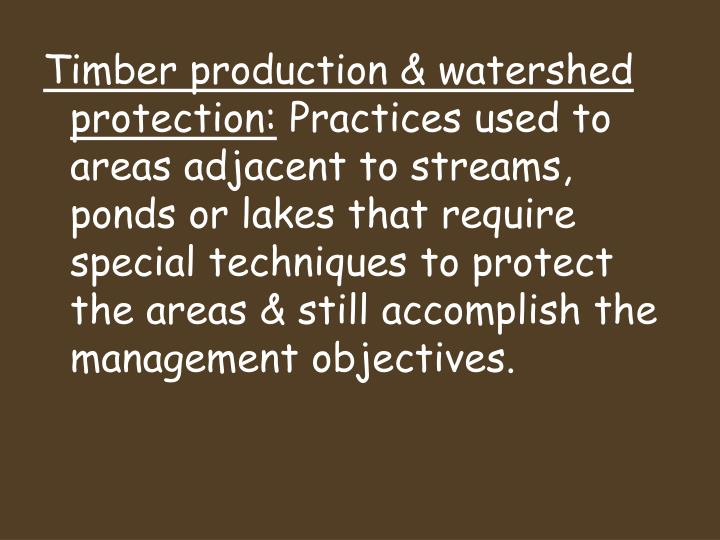 Timber production & watershed protection: