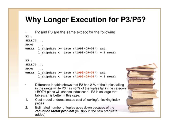 Why Longer Execution for P3/P5?
