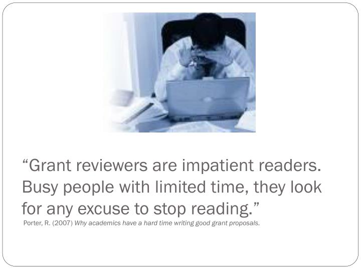 """""""Grant reviewers are impatient readers.  Busy people with limited time, they look for any excuse to stop reading."""""""