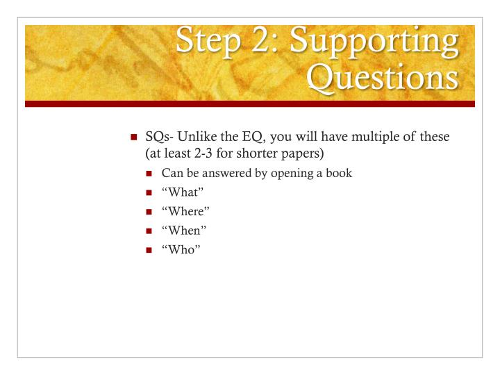 Step 2: Supporting Questions