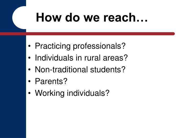 How do we reach…