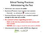 ethical testing practices administering the test