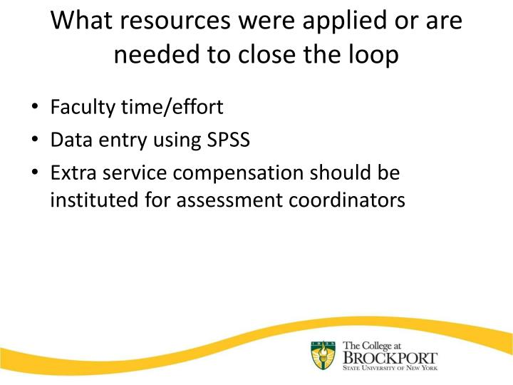 What resources were applied or are needed to close the loop