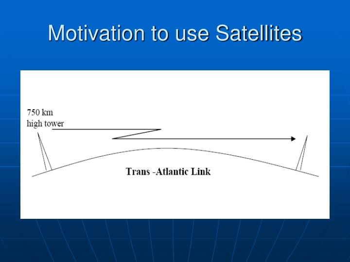 Motivation to use Satellites