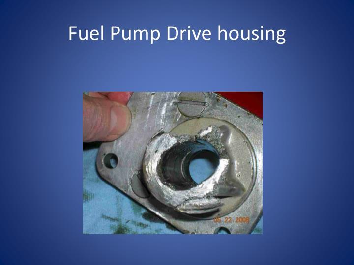 Fuel Pump Drive housing