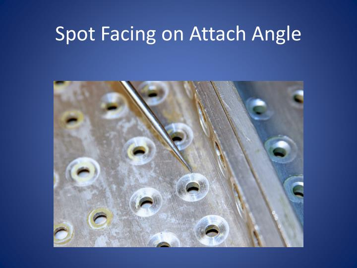 Spot Facing on Attach Angle