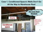 case 1 conditioned space s walls don t go all the way to warehouse roof