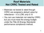 roof materials not crrc tested and rated