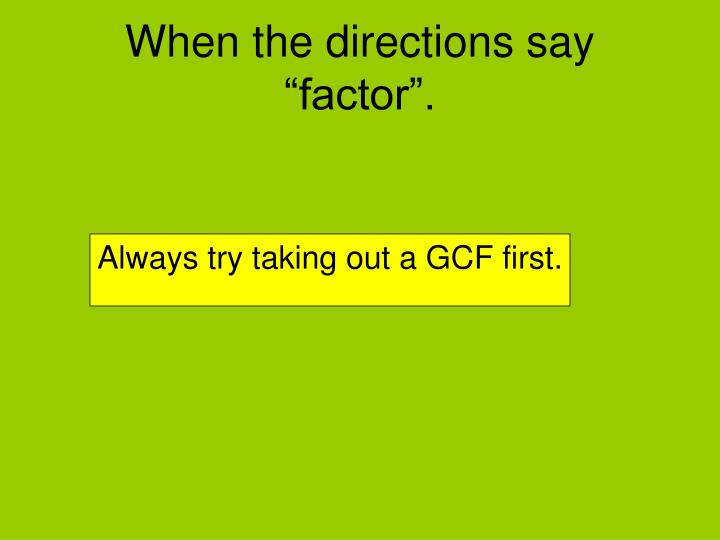"When the directions say ""factor""."