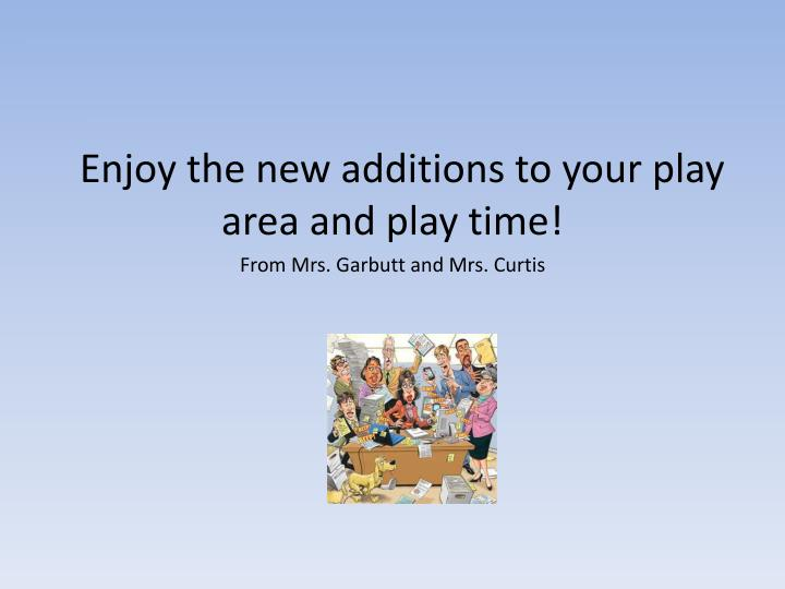 Enjoy the new additions to your play area and play time!