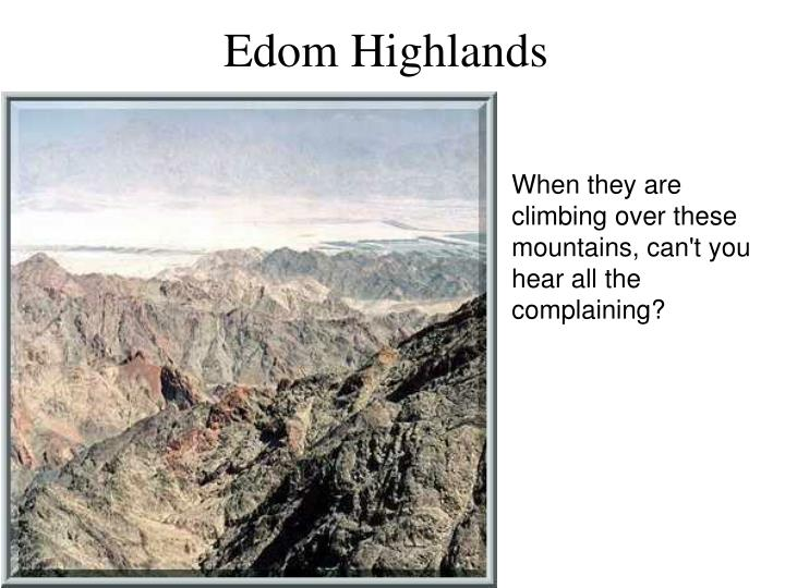 When they are climbing over these mountains, can't you hear all the complaining?