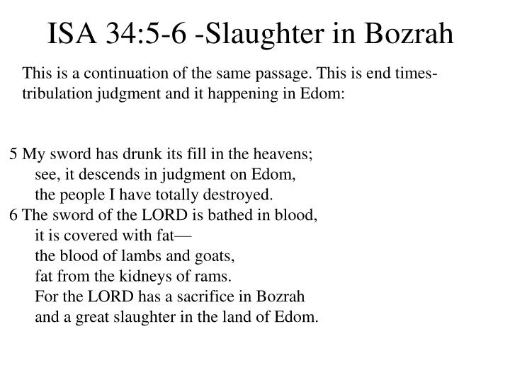 This is a continuation of the same passage. This is end times-tribulation judgment and it happening in Edom: