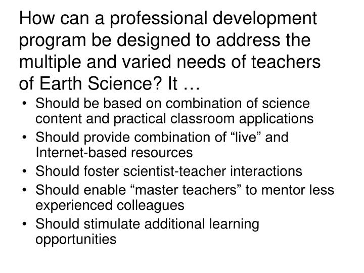 How can a professional development program be designed to address the multiple and varied needs of teachers of Earth Science? It …