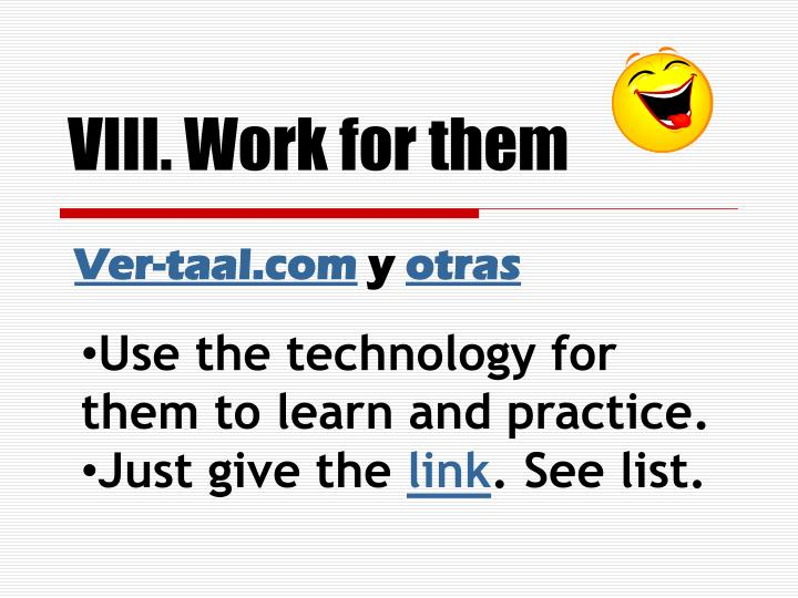 VIII. Work for them