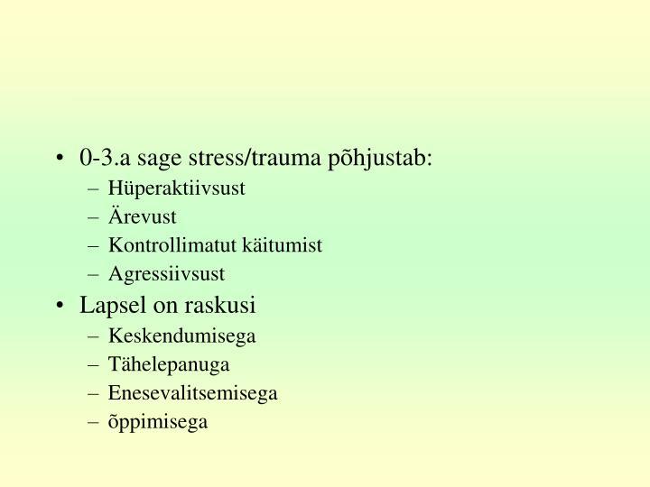 0-3.a sage stress/trauma põhjustab:
