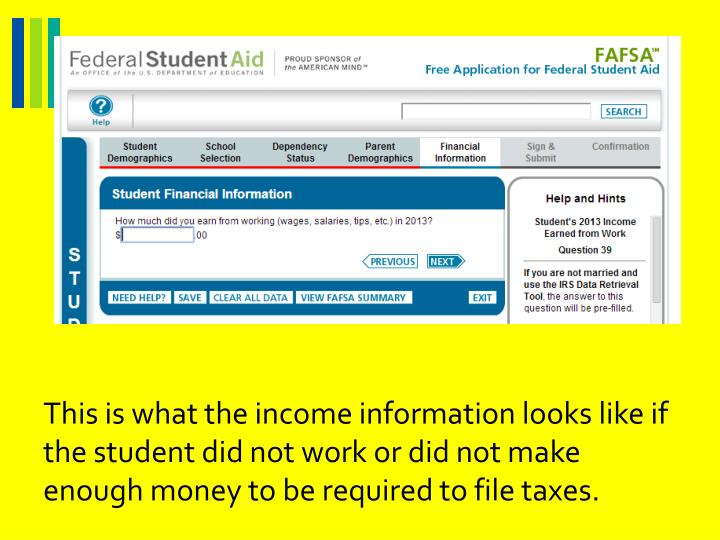 This is what the income information looks like if the student did not work or did not make enough money to be required to file taxes.