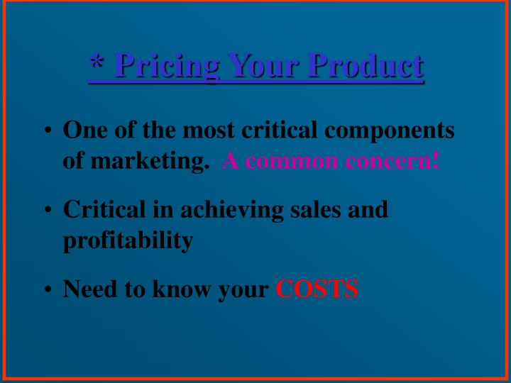 * Pricing Your Product