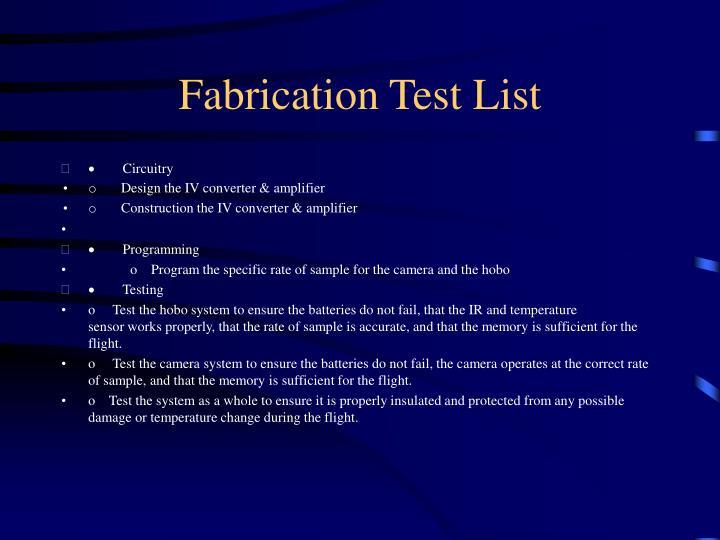 Fabrication Test List