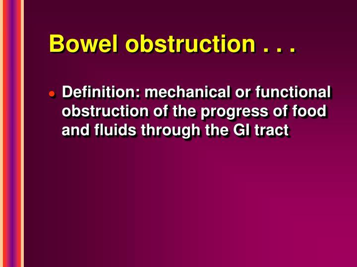 Bowel obstruction . . .