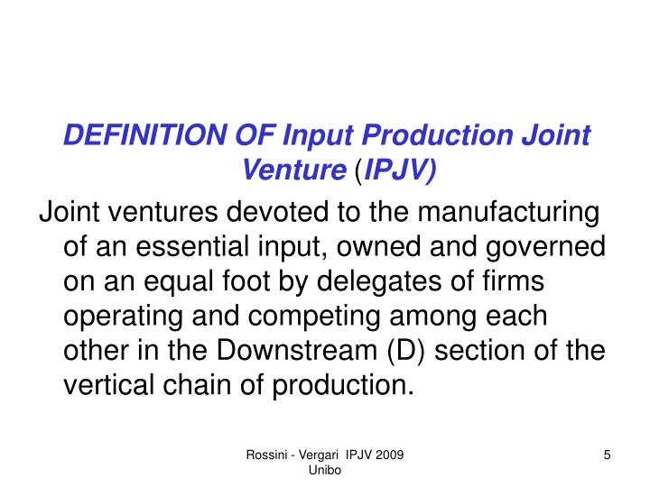 DEFINITION OF Input Production Joint Venture