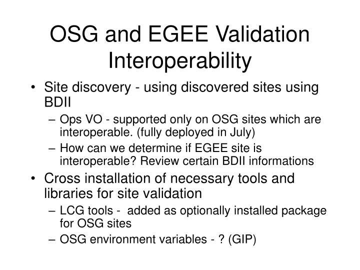 OSG and EGEE Validation Interoperability
