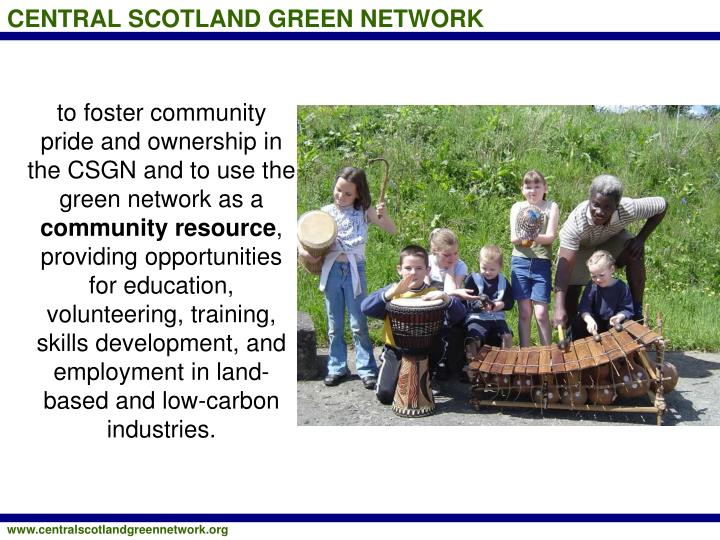 to foster community pride and ownership in the CSGN and to use the green network as a