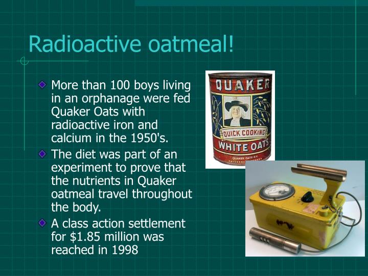 Radioactive oatmeal!