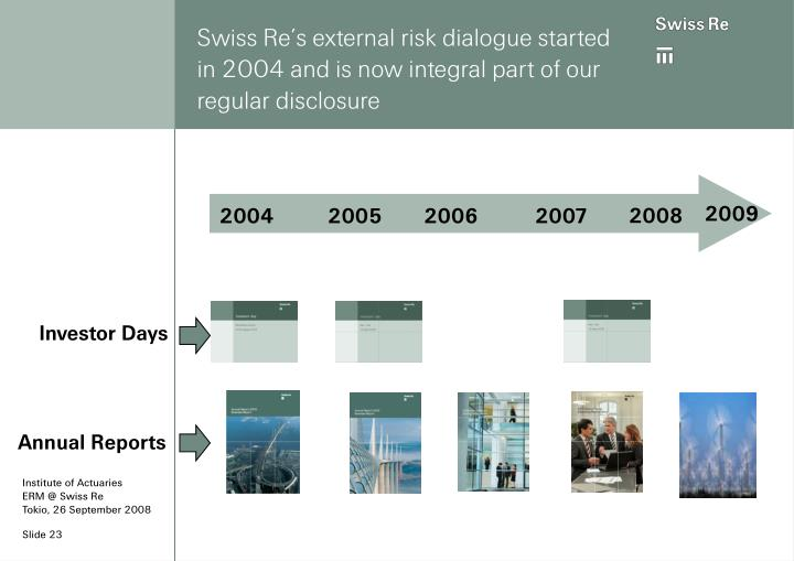 Swiss Re's external risk dialogue started in 2004 and is now integral part of our regular disclosure