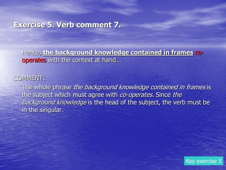 Exercise 5. Verb comment 7.