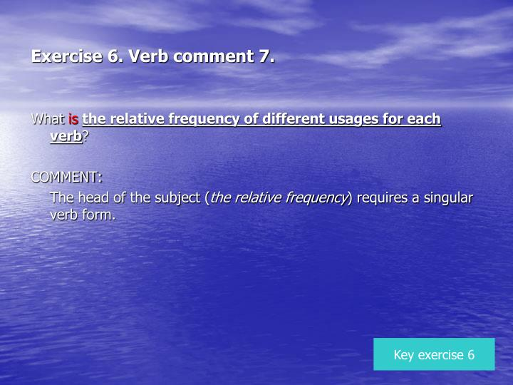 Exercise 6. Verb comment 7.