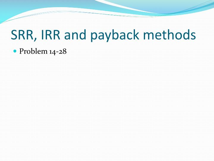 SRR, IRR and payback methods