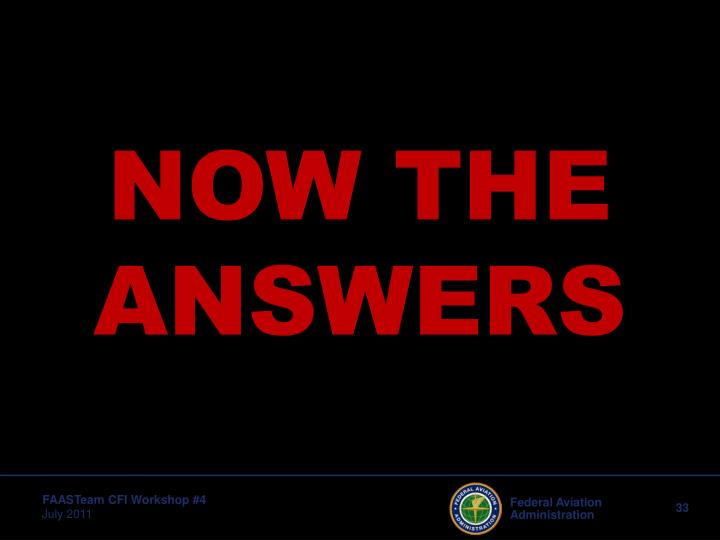 NOW THE ANSWERS
