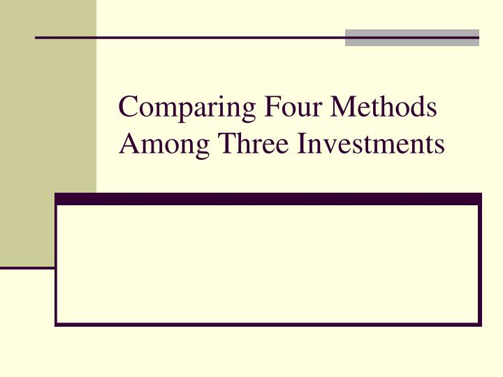 Comparing Four Methods Among Three Investments