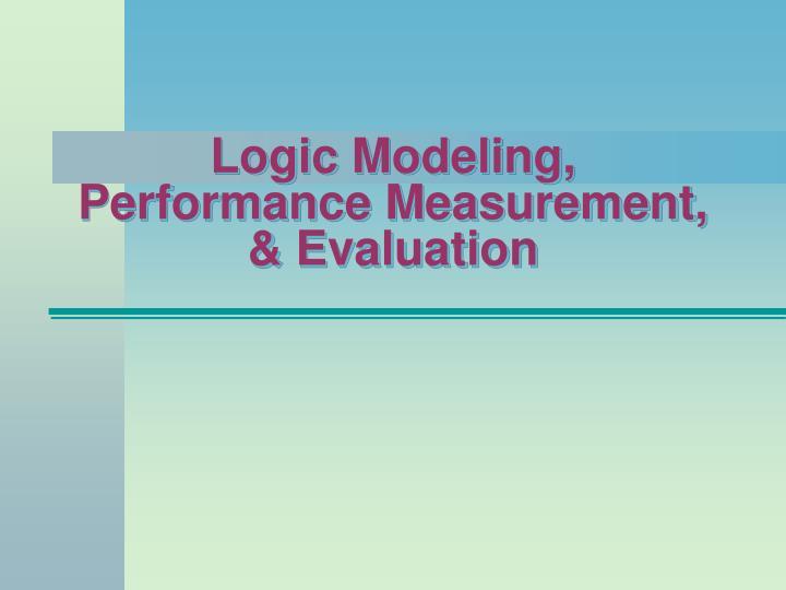 Logic Modeling, Performance Measurement, & Evaluation
