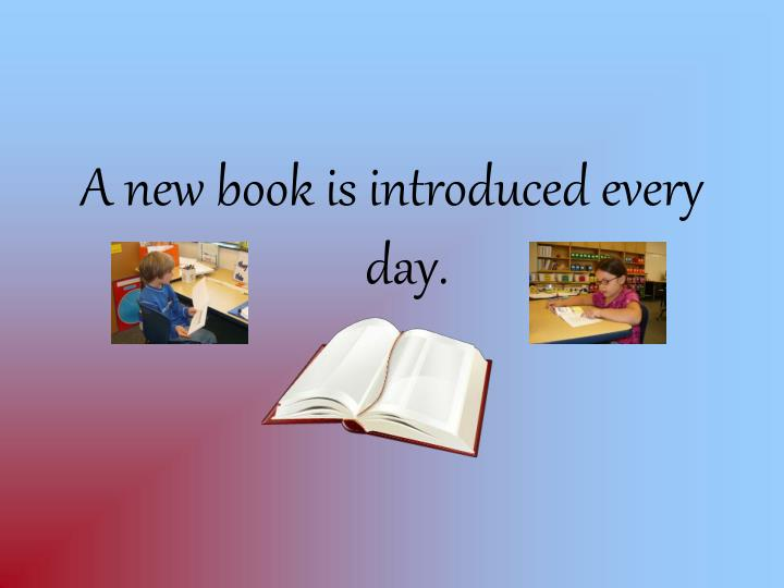 A new book is introduced every day.