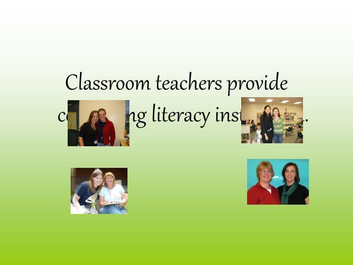 Classroom teachers provide continuing literacy instruction.