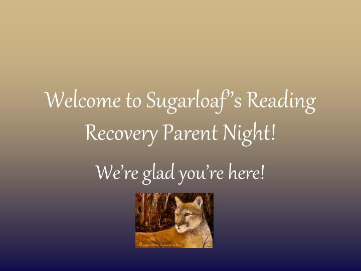 welcome to sugarloaf s reading recovery parent night
