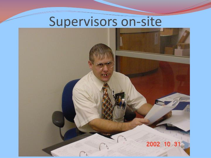 Supervisors on-site