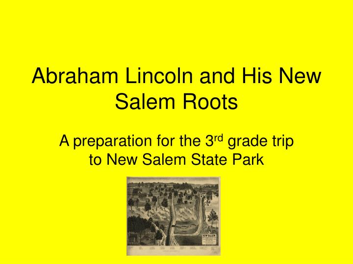 Abraham lincoln and his new salem roots