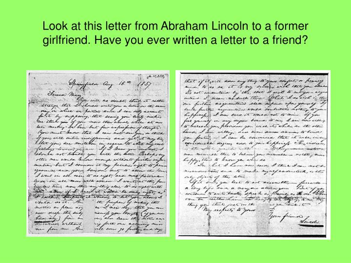 Look at this letter from Abraham Lincoln to a former girlfriend. Have you ever written a letter to a...