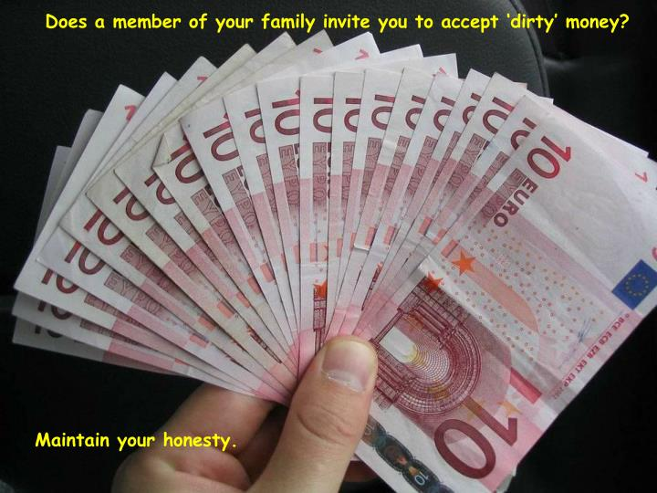 Does a member of your family invite you to accept 'dirty' money?