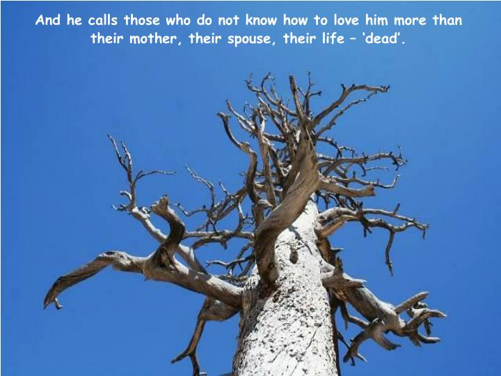 And he calls those who do not know how to love him more than